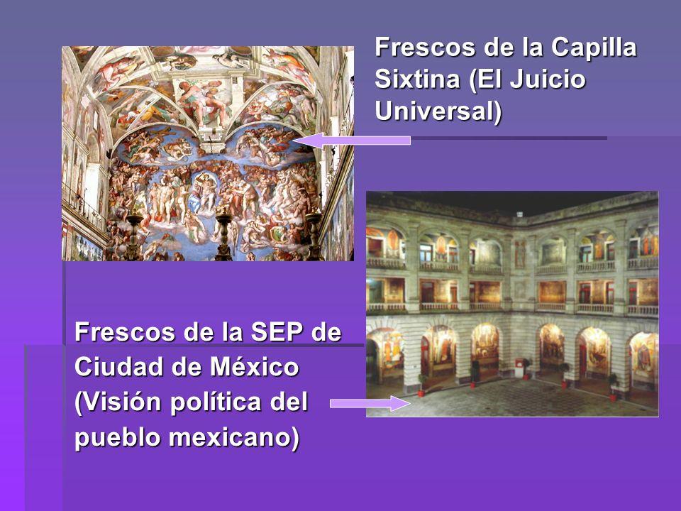 Frescos de la Capilla Sixtina (El Juicio Universal) Frescos de la SEP de Ciudad de México (Visión política del pueblo mexicano)
