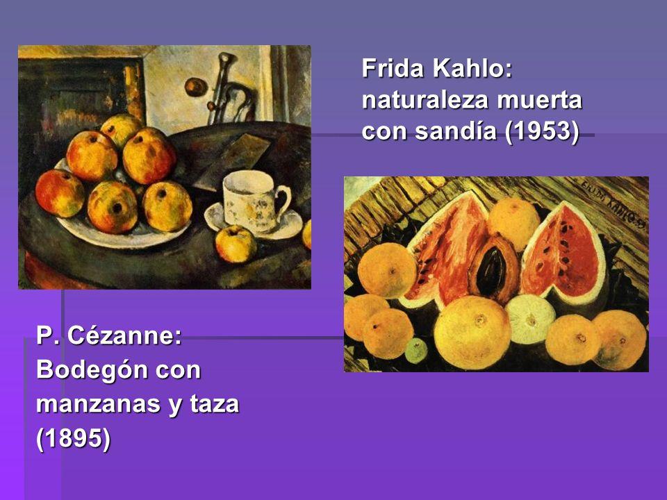Frida Kahlo: naturaleza muerta con sandía (1953) P. Cézanne: Bodegón con manzanas y taza (1895)