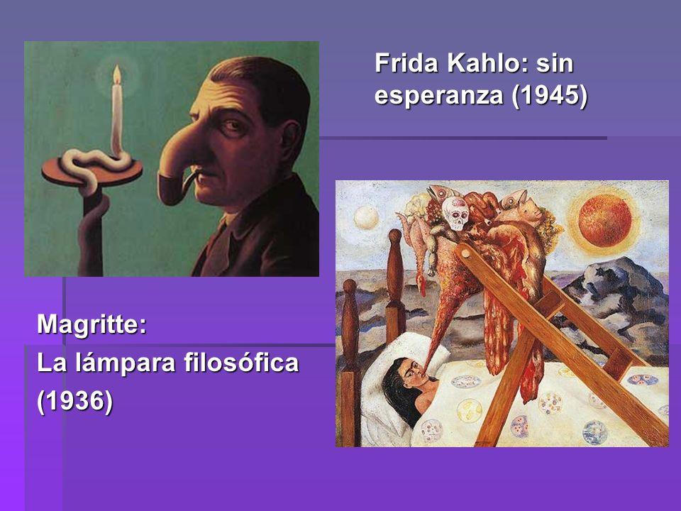 Frida Kahlo: sin esperanza (1945) Magritte: La lámpara filosófica (1936)