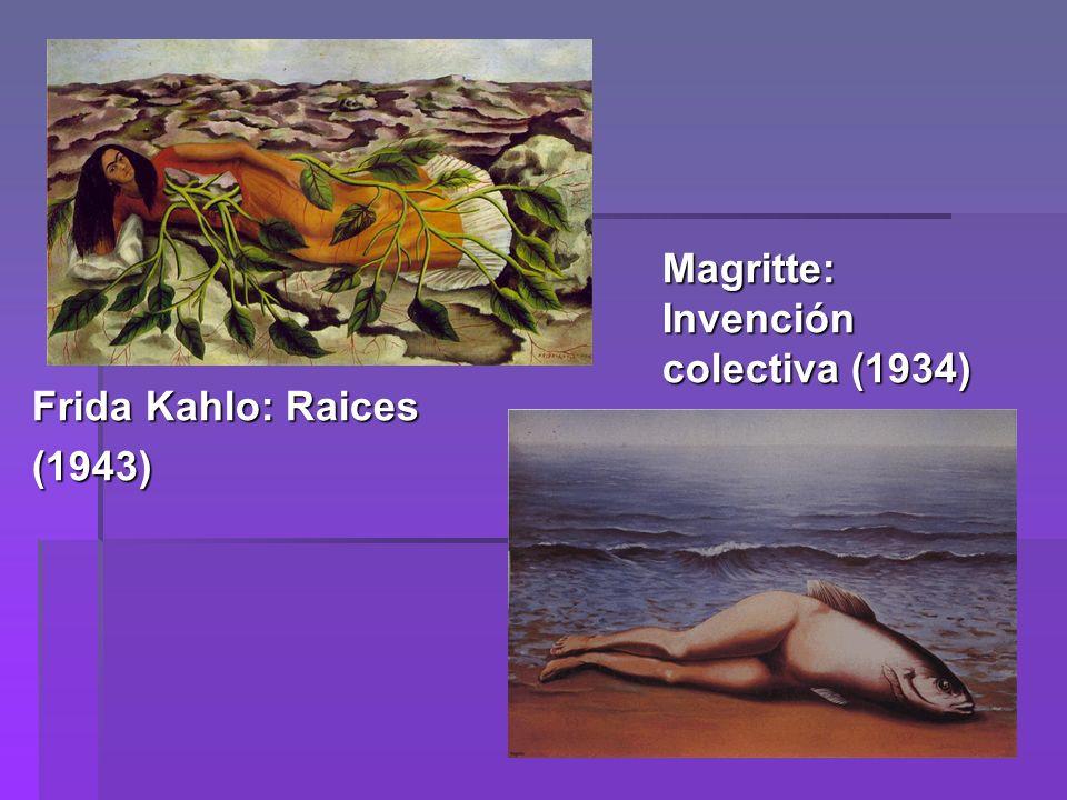 Magritte: Invención colectiva (1934) Frida Kahlo: Raices (1943)