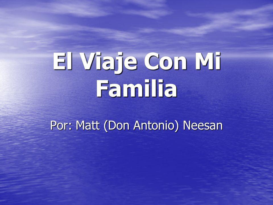 El Viaje Con Mi Familia Por: Matt (Don Antonio) Neesan