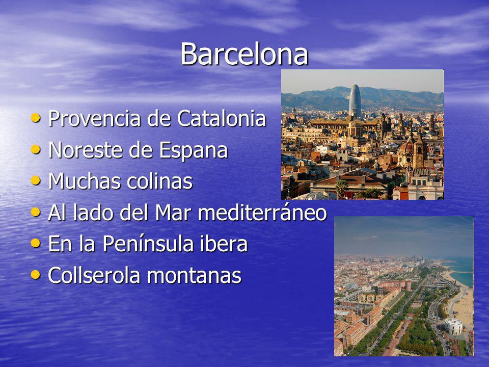 Barcelona Provencia de Catalonia Provencia de Catalonia Noreste de Espana Noreste de Espana Muchas colinas Muchas colinas Al lado del Mar mediterráneo Al lado del Mar mediterráneo En la Península ibera En la Península ibera Collserola montanas Collserola montanas