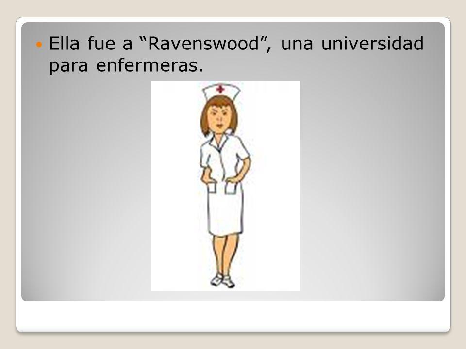 Ella fue a Ravenswood, una universidad para enfermeras.