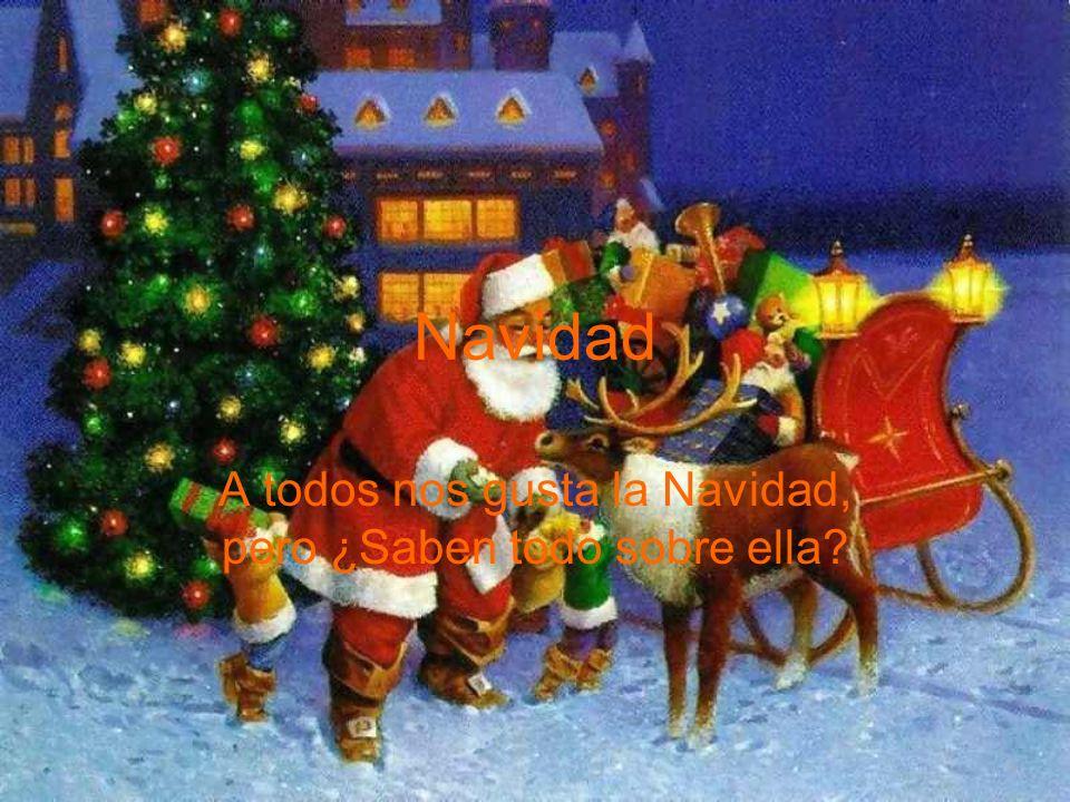 Navidad A todos nos gusta la Navidad, pero ¿Saben todo sobre ella?