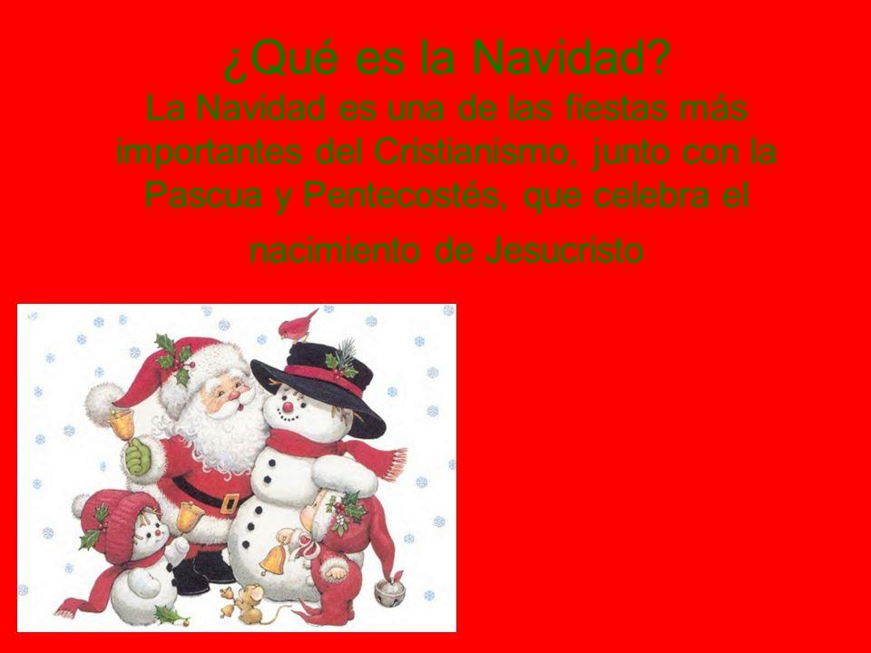 ¿Qué es la Navidad? La Navidad es una de las fiestas más importantes del Cristianismo, junto con la Pascua y Pentecostés, que celebra el nacimiento de