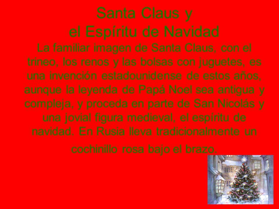 Santa Claus y el Espíritu de Navidad La familiar imagen de Santa Claus, con el trineo, los renos y las bolsas con juguetes, es una invención estadouni