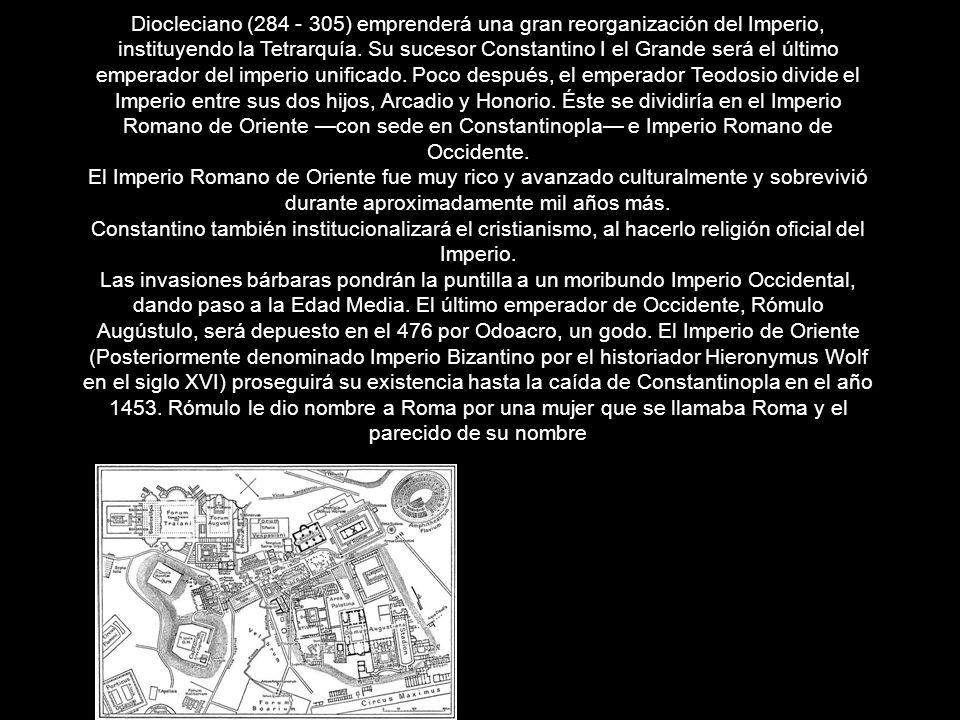 Diocleciano (284 - 305) emprenderá una gran reorganización del Imperio, instituyendo la Tetrarquía. Su sucesor Constantino I el Grande será el último