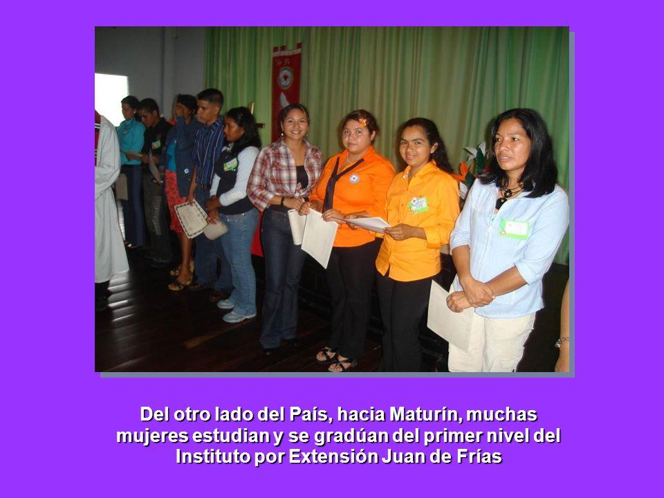 Del otro lado del País, hacia Maturín, muchas mujeres estudian y se gradúan del primer nivel del Instituto por Extensión Juan de Frías