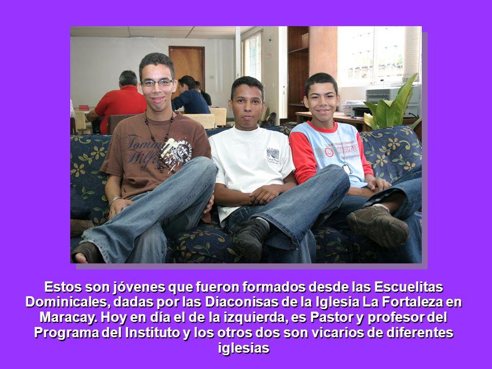 Estos son jóvenes que fueron formados desde las Escuelitas Dominicales, dadas por las Diaconisas de la Iglesia La Fortaleza en Maracay. Hoy en día el