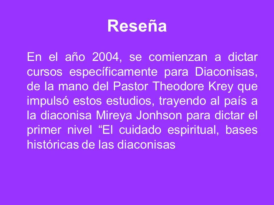 Reseña En el año 2004, se comienzan a dictar cursos específicamente para Diaconisas, de la mano del Pastor Theodore Krey que impulsó estos estudios, t