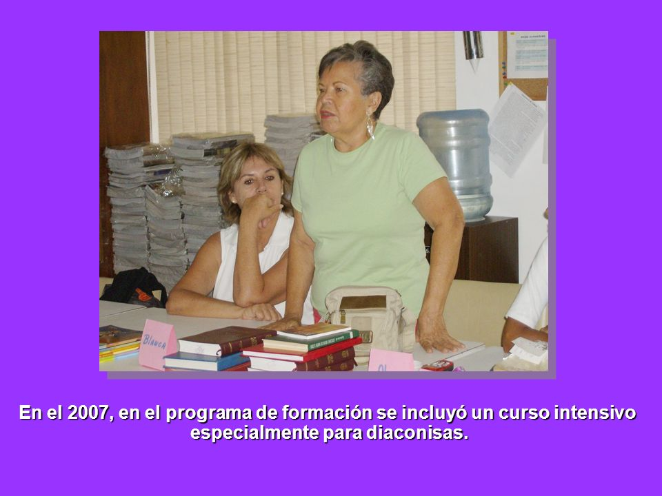 En el 2007, en el programa de formación se incluyó un curso intensivo especialmente para diaconisas. especialmente para diaconisas.