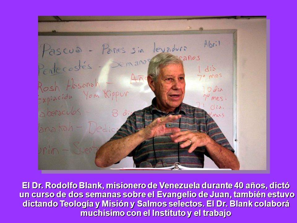 El Dr. Rodolfo Blank, misionero de Venezuela durante 40 años, dictó un curso de dos semanas sobre el Evangelio de Juan, también estuvo un curso de dos