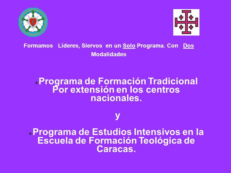 Formamos Líderes, Siervos en un Solo Programa. Con Dos Modalidades Programa de Formación Tradicional Por extensión en los centros nacionales. y Progra