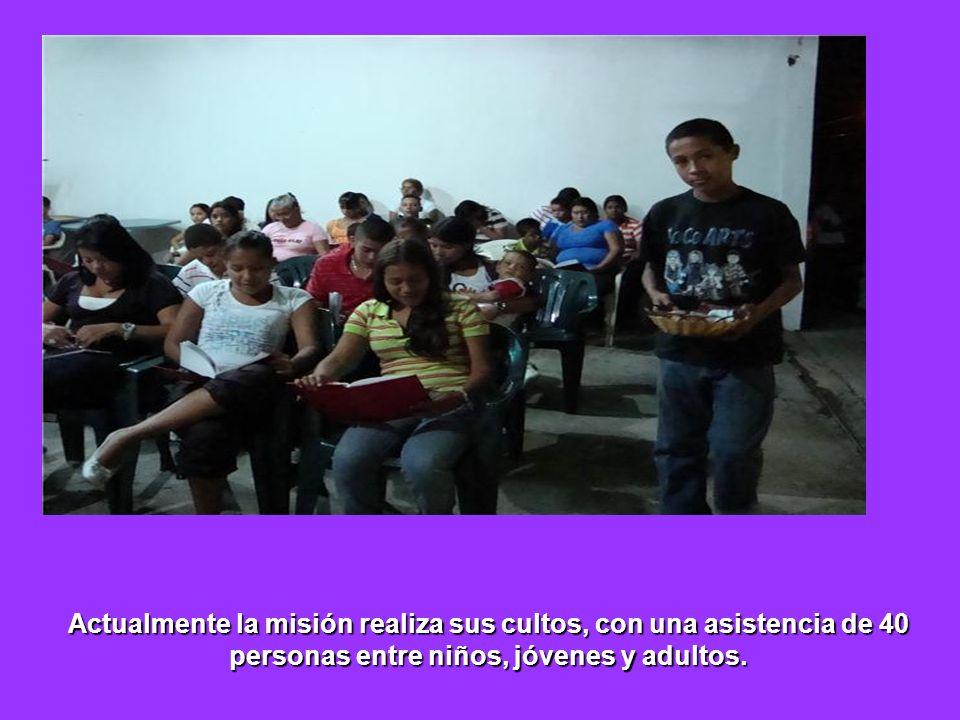 Actualmente la misión realiza sus cultos, con una asistencia de 40 personas entre niños, jóvenes y adultos.