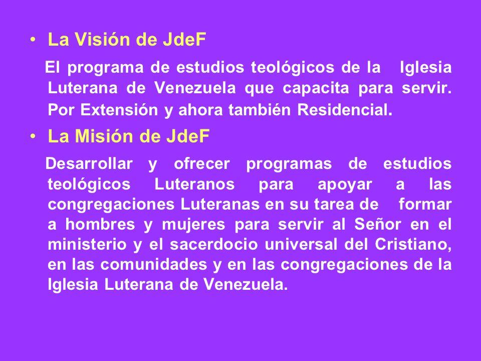 La Visión de JdeF El programa de estudios teológicos de la Iglesia Luterana de Venezuela que capacita para servir. Por Extensión y ahora también Resid