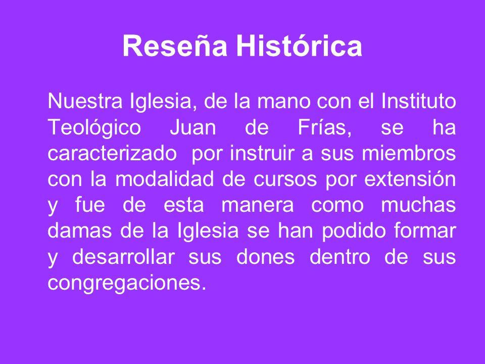 Reseña Histórica Nuestra Iglesia, de la mano con el Instituto Teológico Juan de Frías, se ha caracterizado por instruir a sus miembros con la modalida