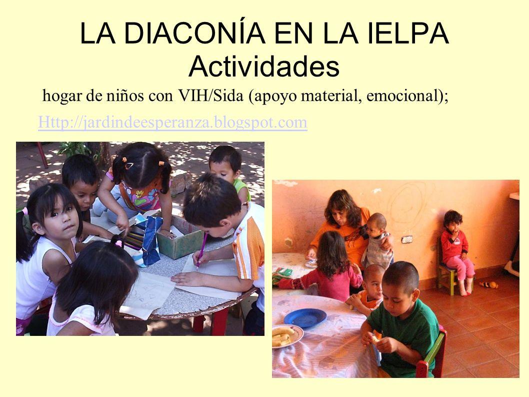 LA DIACONÍA EN LA IELPA Actividades hogar de niños con VIH/Sida (apoyo material, emocional); Http://jardindeesperanza.blogspot.com