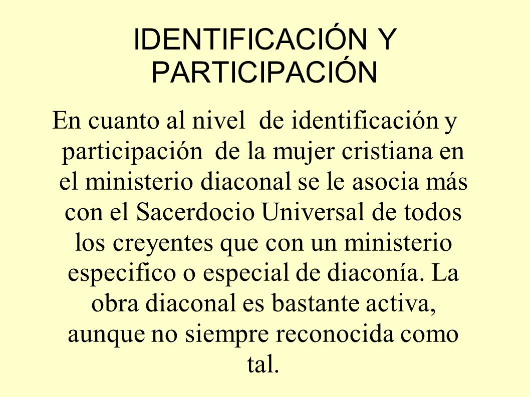 IDENTIFICACIÓN Y PARTICIPACIÓN En cuanto al nivel de identificación y participación de la mujer cristiana en el ministerio diaconal se le asocia más c