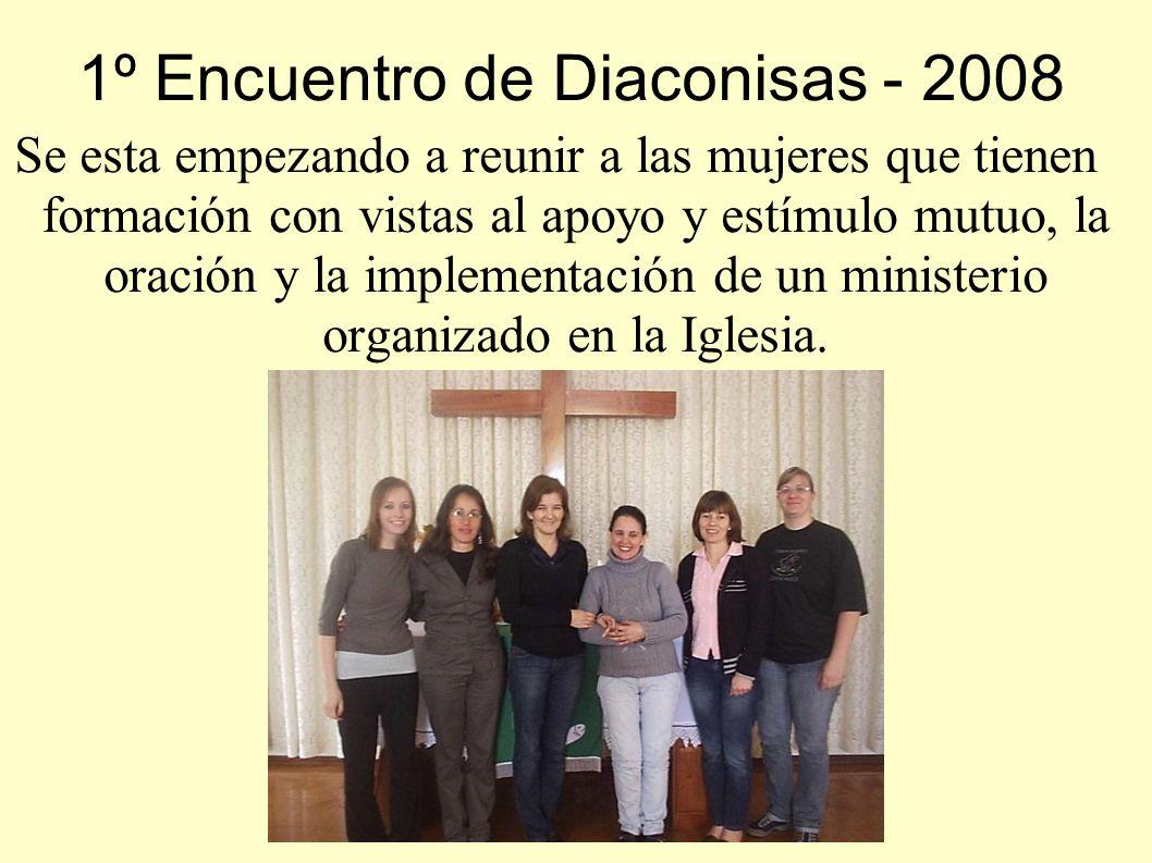 1º Encuentro de Diaconisas - 2008 Se esta empezando a reunir a las mujeres que tienen formación con vistas al apoyo y estímulo mutuo, la oración y la