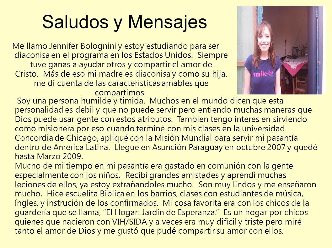 Saludos y Mensajes Me llamo Jennifer Bolognini y estoy estudiando para ser diaconisa en el programa en los Estados Unidos. Siempre tuve ganas a ayudar