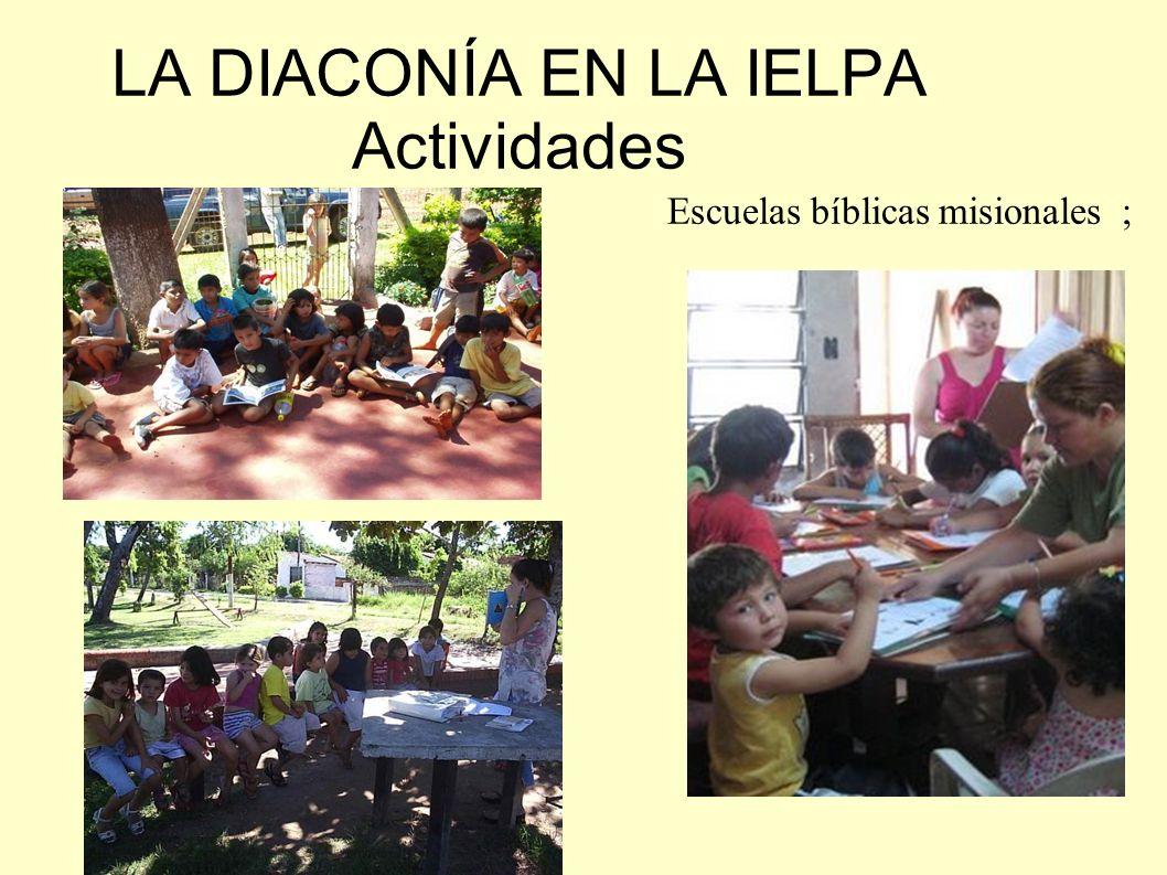 LA DIACONÍA EN LA IELPA Actividades Escuelas bíblicas misionales ;