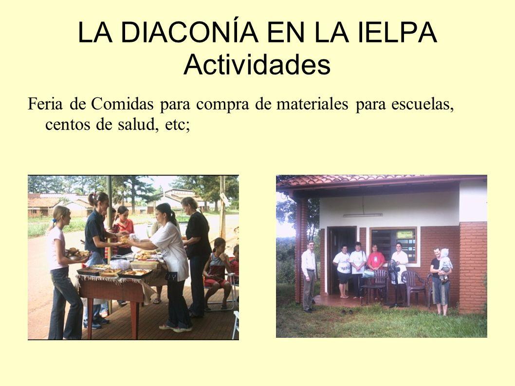 LA DIACONÍA EN LA IELPA Actividades Feria de Comidas para compra de materiales para escuelas, centos de salud, etc;