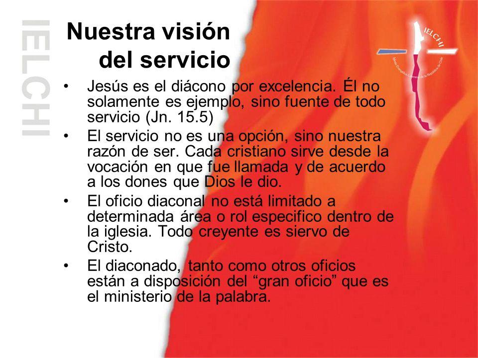 Jesús es el diácono por excelencia. Él no solamente es ejemplo, sino fuente de todo servicio (Jn. 15.5) El servicio no es una opción, sino nuestra raz