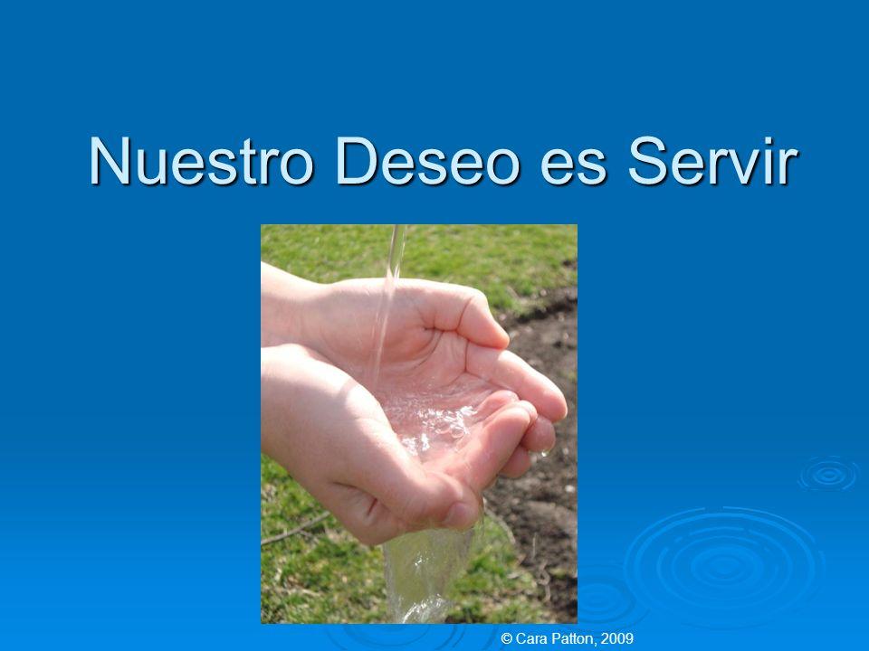 Nuestro Deseo es Servir © Cara Patton, 2009