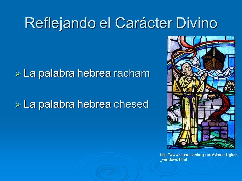 Reflejando el Carácter Divino La palabra hebrea racham La palabra hebrea racham La palabra hebrea chesed La palabra hebrea chesed http://www.stpaulste