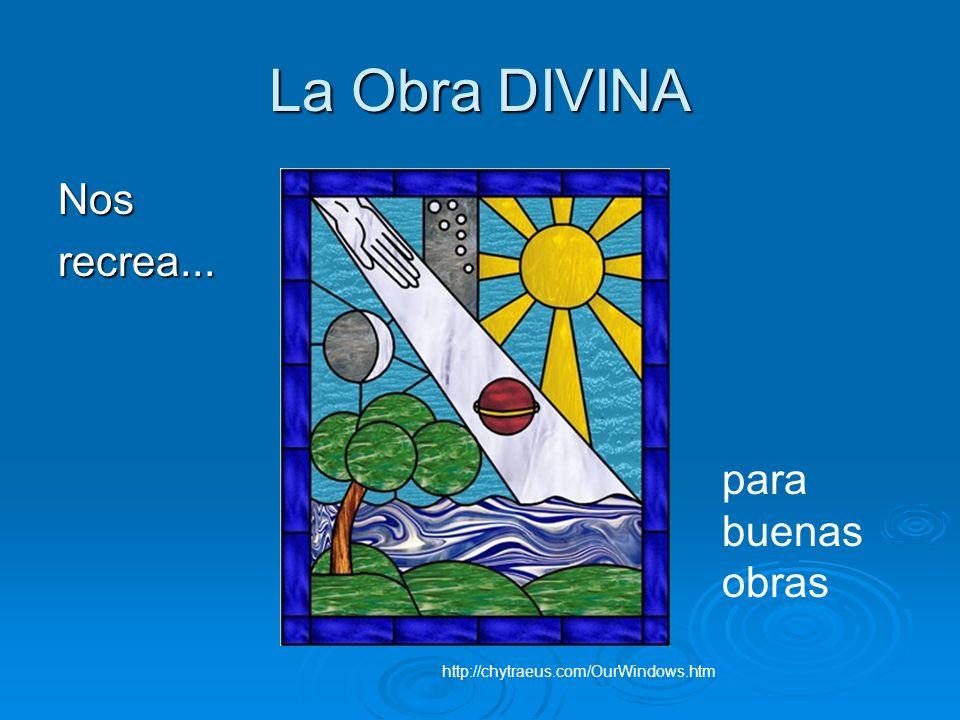 La Obra DIVINA Nosrecrea... http://chytraeus.com/OurWindows.htm para buenas obras