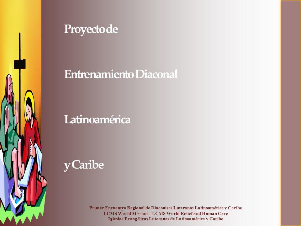 Proyecto de Entrenamiento Diaconal Latinoamérica y Caribe Primer Encuentro Regional de Diaconisas Luteranas Latinoamérica y Caribe LCMS World Mission