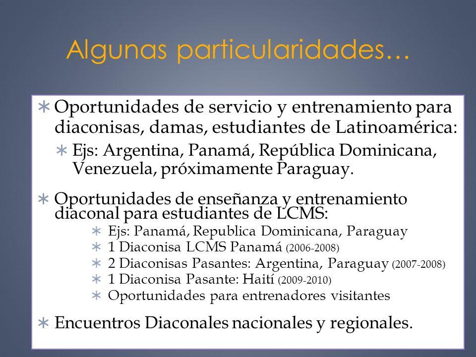 Algunas particularidades… Oportunidades de servicio y entrenamiento para diaconisas, damas, estudiantes de Latinoamérica: Ejs: Argentina, Panamá, Repú