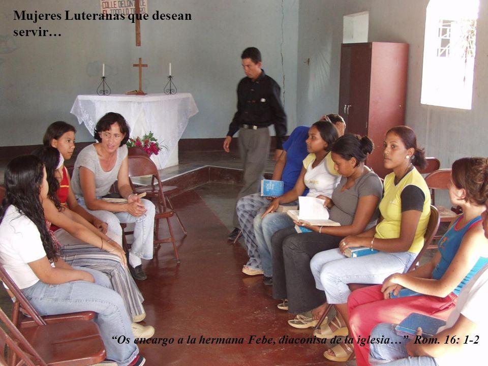 Mujeres Luteranas que desean servir… Os encargo a la hermana Febe, diaconisa de la iglesia… Rom. 16: 1-2