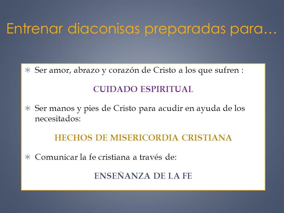 Entrenar diaconisas preparadas para… Ser amor, abrazo y corazón de Cristo a los que sufren : CUIDADO ESPIRITUAL Ser manos y pies de Cristo para acudir