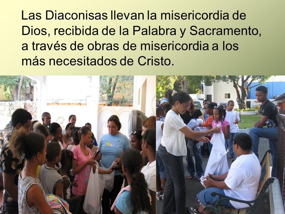 Diaconisa Las Diaconisas llevan la misericordia de Dios, recibida de la Palabra y Sacramento, a través de obras de misericordia a los más necesitados