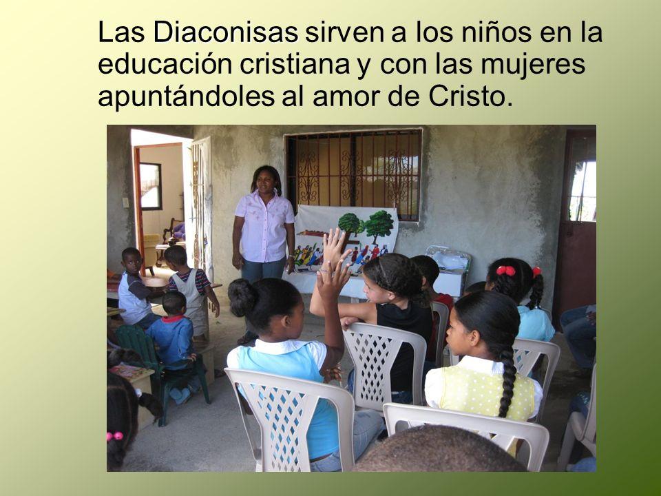 Diaconisas Las Diaconisas sirven a los niños en la educación cristiana y con las mujeres apuntándoles al amor de Cristo.