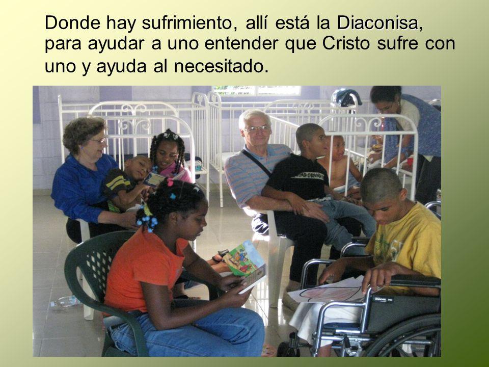 Diaconisa Donde hay sufrimiento, allí está la Diaconisa, para ayudar a uno entender que Cristo sufre con uno y ayuda al necesitado.