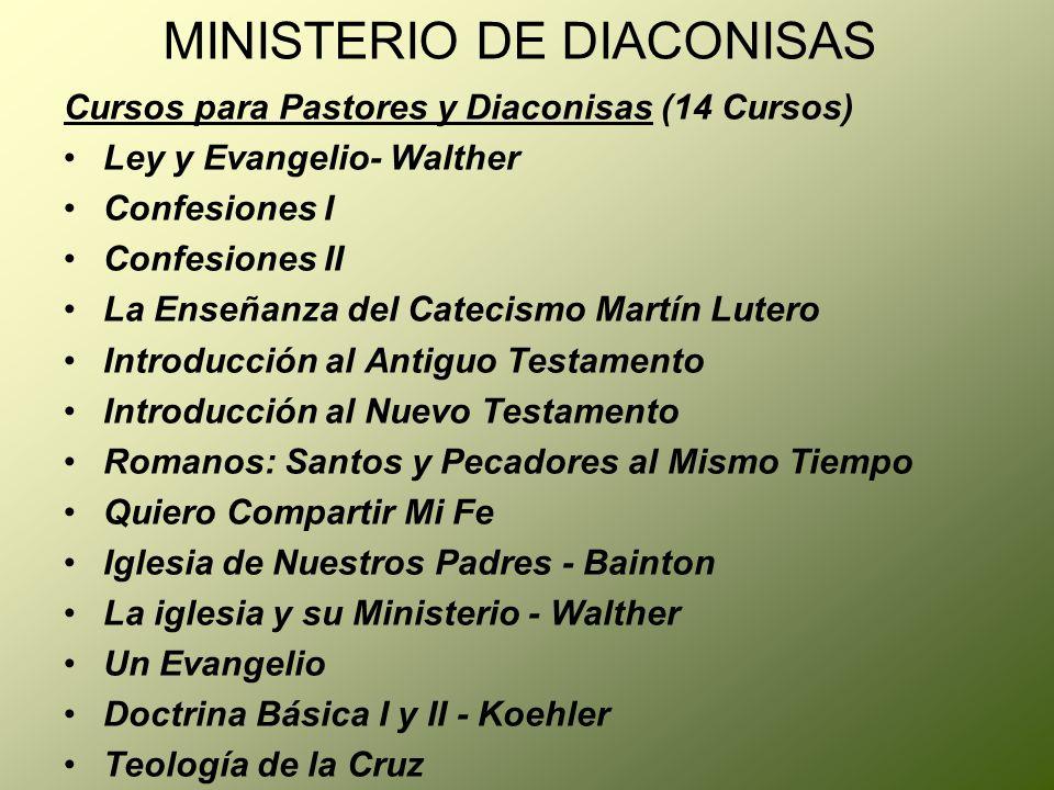 MINISTERIO DE DIACONISAS Cursos para Pastores y Diaconisas (14 Cursos) Ley y Evangelio- Walther Confesiones I Confesiones II La Enseñanza del Catecism