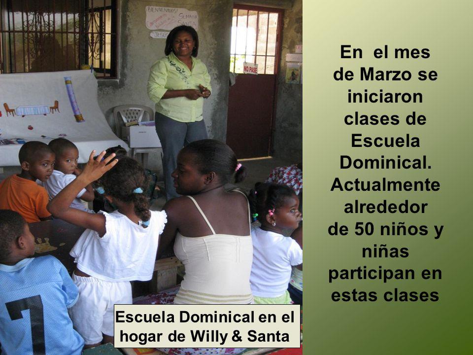Escuela Dominical en el hogar de Willy & Santa En el mes de Marzo se iniciaron clases de Escuela Dominical. Actualmente alrededor de 50 niños y niñas