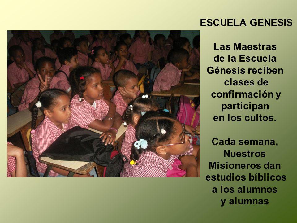 ESCUELA GENESIS Las Maestras de la Escuela Génesis reciben clases de confirmación y participan en los cultos. Cada semana, Nuestros Misioneros dan est