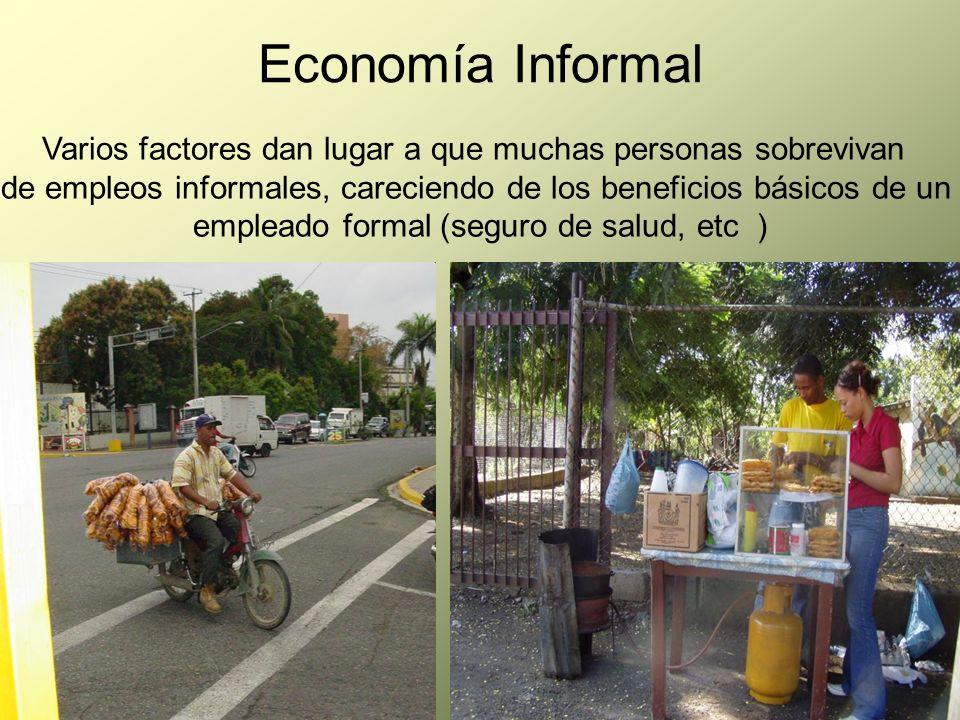 Economía Informal Varios factores dan lugar a que muchas personas sobrevivan de empleos informales, careciendo de los beneficios básicos de un emplead