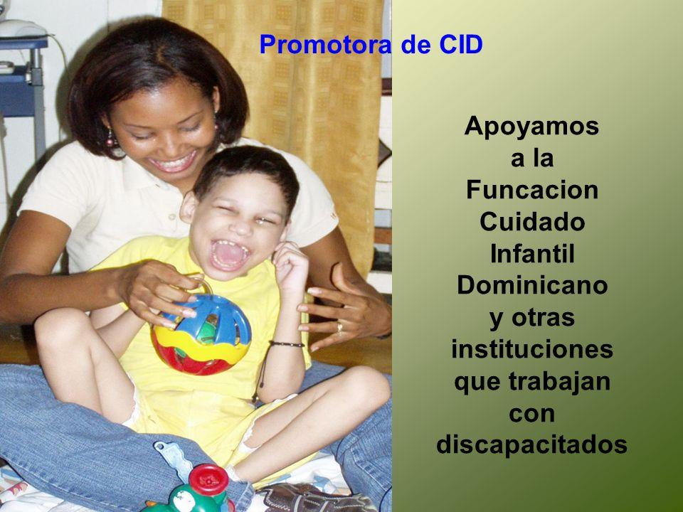 Promotora de CID Apoyamos a la Funcacion Cuidado Infantil Dominicano y otras instituciones que trabajan con discapacitados