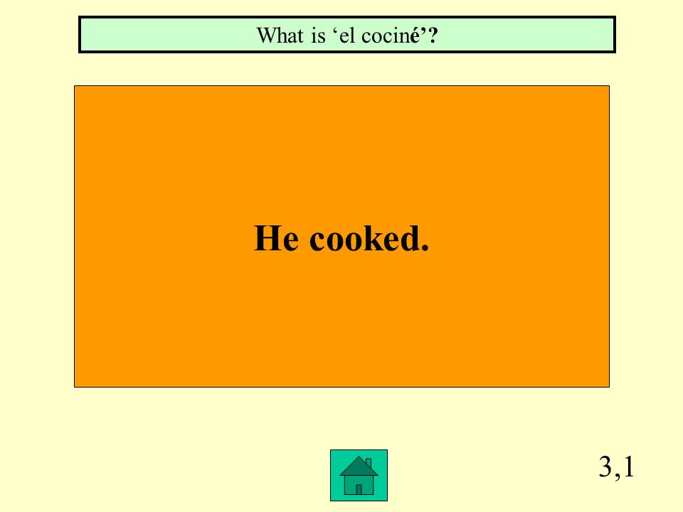 3,1 He cooked. What is el cociné?