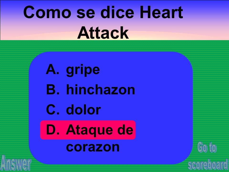 Como se dice Heart Attack A.gripe B.hinchazon C.dolor D.Ataque de corazon
