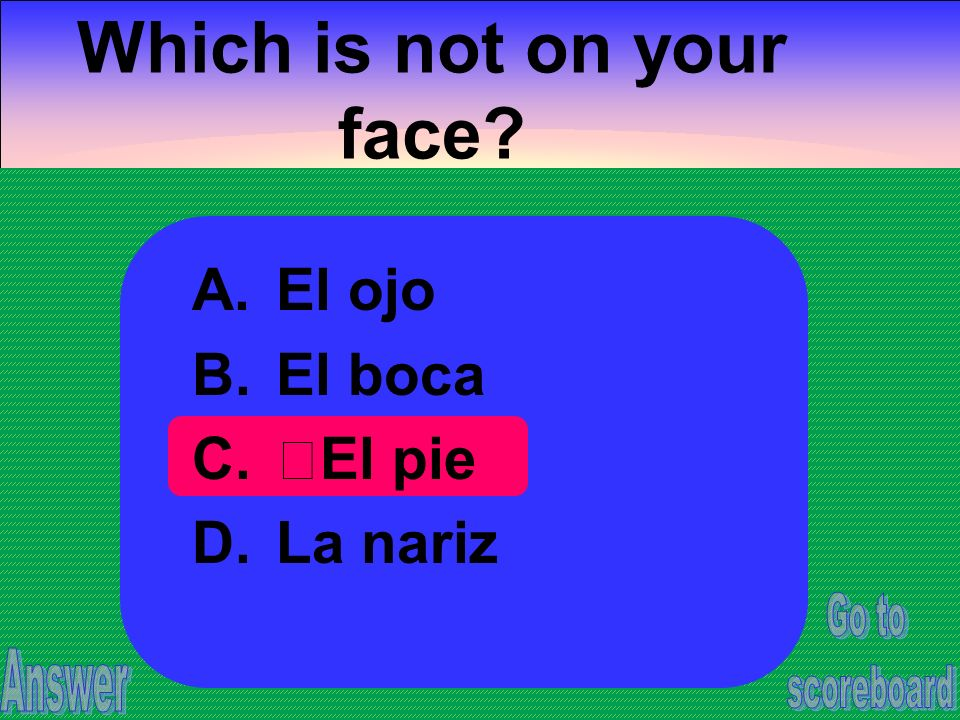 Which is not on your face A.El ojo B.El boca C.El pie D.La nariz