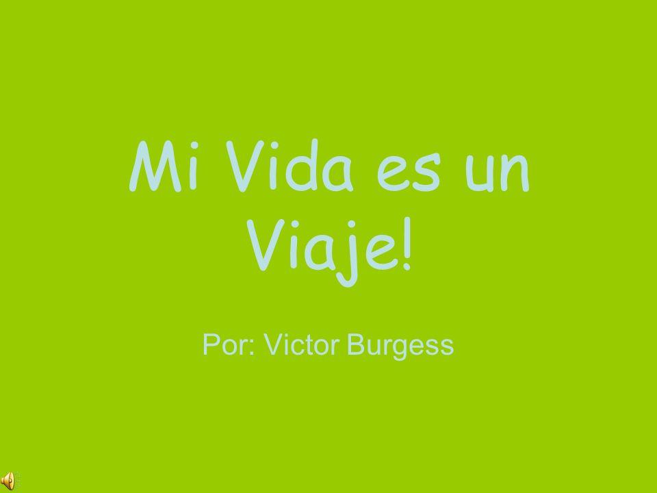 Mi Vida es un Viaje! Por: Victor Burgess