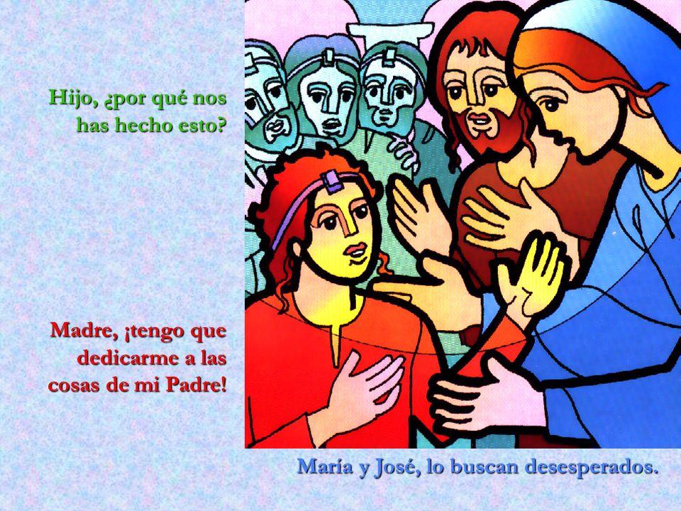 María y José, lo buscan desesperados. Hijo, ¿por qué nos has hecho esto? Madre, ¡tengo que dedicarme a las cosas de mi Padre!