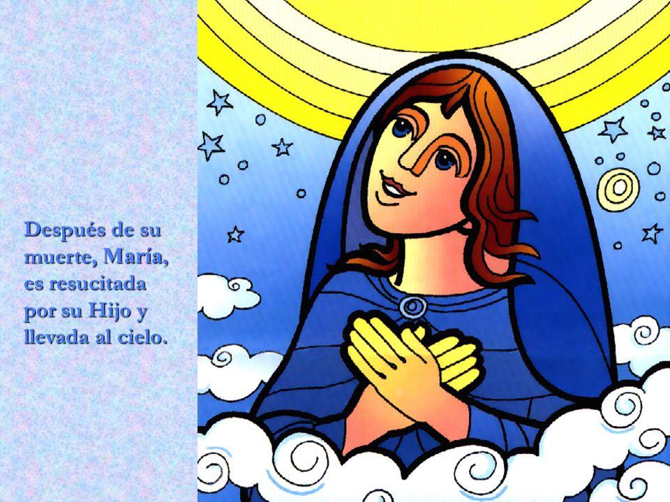 Después de su muerte, María, es resucitada por su Hijo y llevada al cielo.