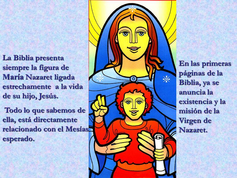 La Biblia presenta siempre la figura de María Nazaret ligada estrechamente a la vida de su hijo, Jesús. Todo lo que sabemos de ella, está directamente