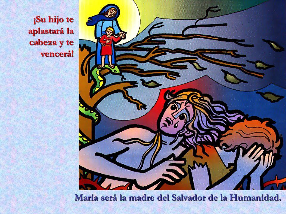 María será la madre del Salvador de la Humanidad. ¡Su hijo te aplastará la cabeza y te vencerá!